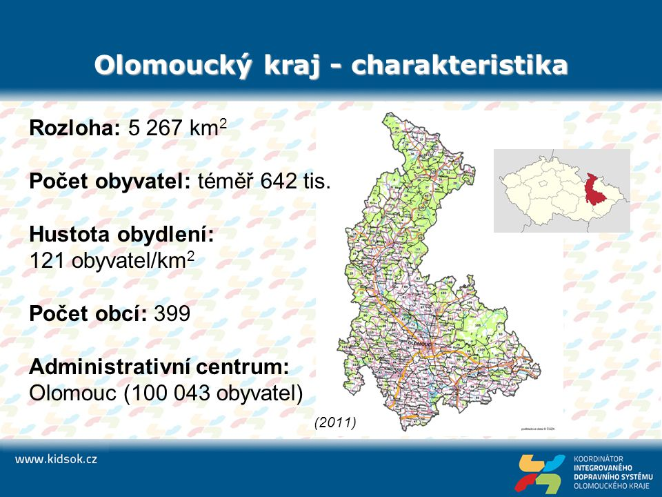 Olomoucký kraj - charakteristika Rozloha: 5 267 km 2 Počet obyvatel: téměř 642 tis. Hustota obydlení: 121 obyvatel/km 2 Počet obcí: 399 Administrativn