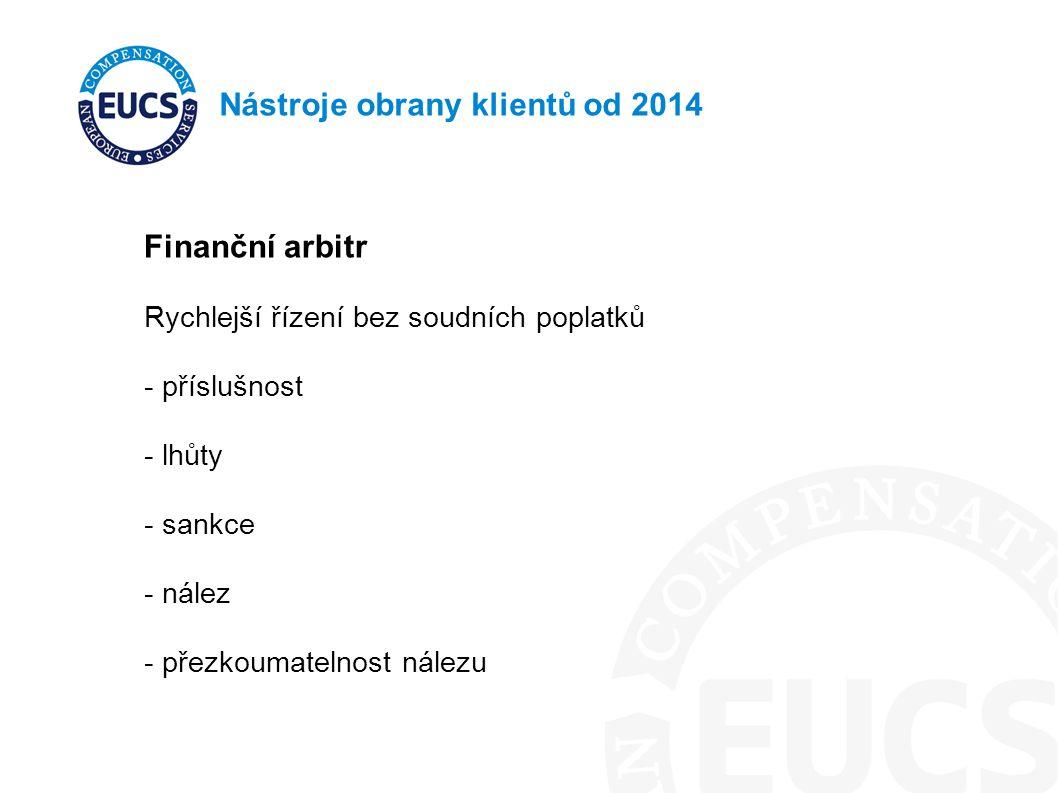 Nástroje obrany klientů od 2014 Finanční arbitr Rychlejší řízení bez soudních poplatků - příslušnost - lhůty - sankce - nález - přezkoumatelnost nález