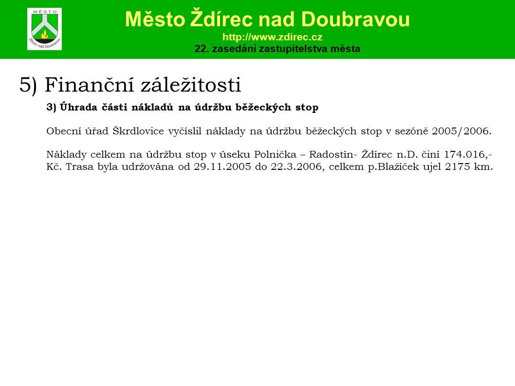 5) Finanční záležitosti 3) Úhrada části nákladů na údržbu běžeckých stop Obecní úřad Škrdlovice vyčíslil náklady na údržbu běžeckých stop v sezóně 2005/2006.