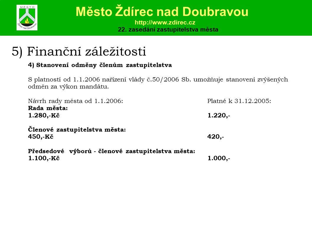 5) Finanční záležitosti 4) Stanovení odměny členům zastupitelstva S platností od 1.1.2006 nařízení vlády č.50/2006 Sb.