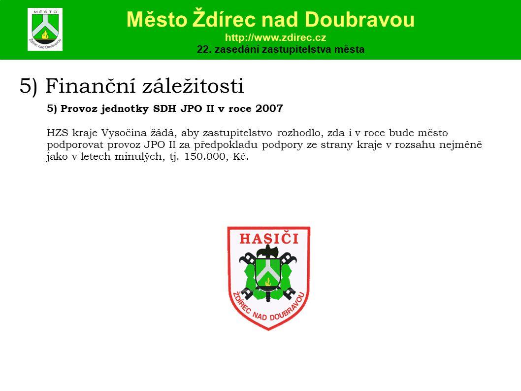 5) Finanční záležitosti 5) Provoz jednotky SDH JPO II v roce 2007 HZS kraje Vysočina žádá, aby zastupitelstvo rozhodlo, zda i v roce bude město podporovat provoz JPO II za předpokladu podpory ze strany kraje v rozsahu nejméně jako v letech minulých, tj.