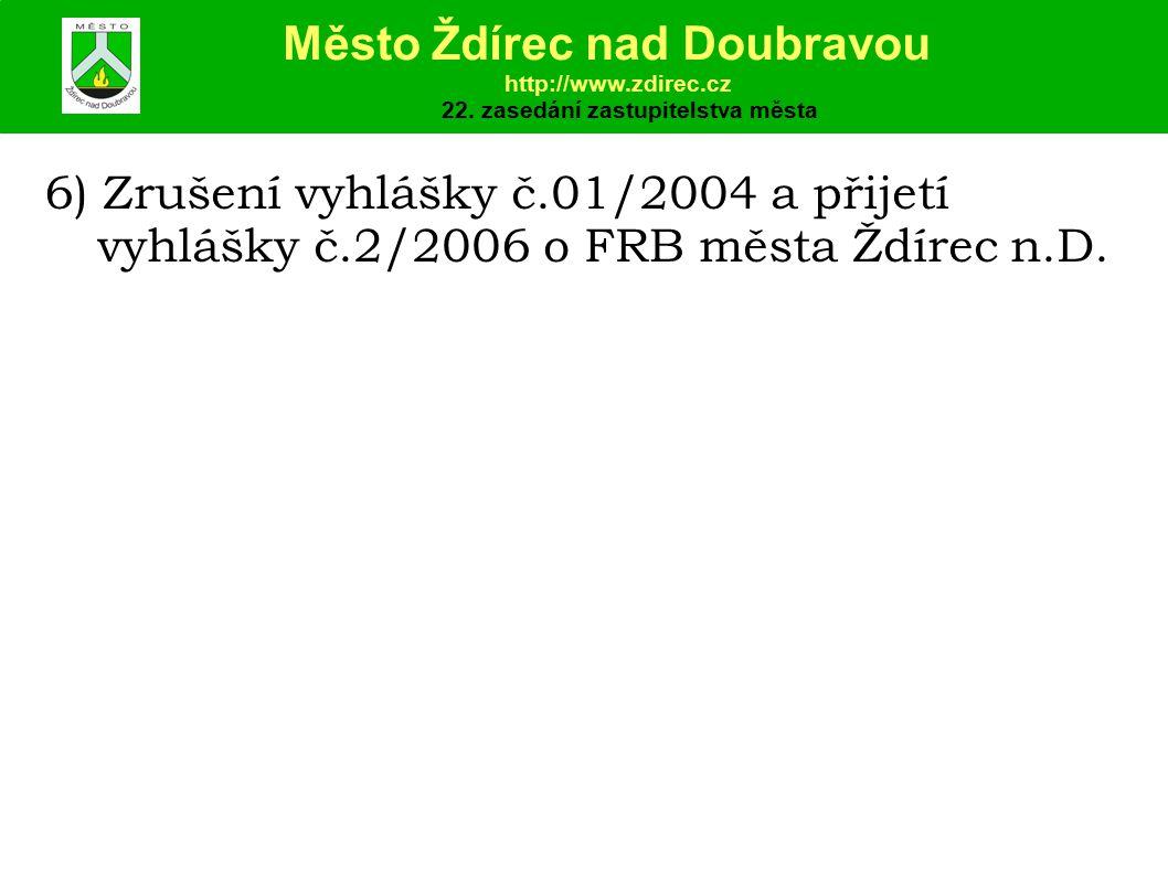 6) Zrušení vyhlášky č.01/2004 a přijetí vyhlášky č.2/2006 o FRB města Ždírec n.D.