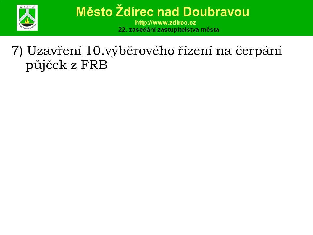 7) Uzavření 10.výběrového řízení na čerpání půjček z FRB Město Ždírec nad Doubravou http://www.zdirec.cz 22.