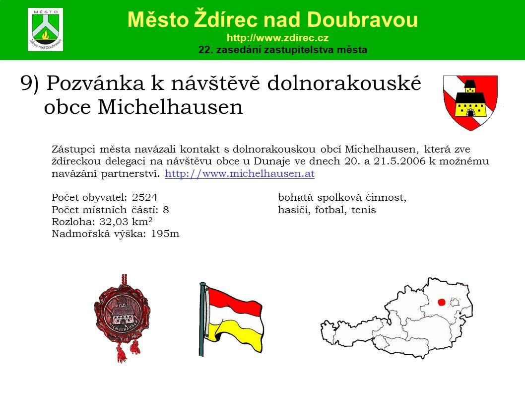 9) Pozvánka k návštěvě dolnorakouské obce Michelhausen Zástupci města navázali kontakt s dolnorakouskou obcí Michelhausen, která zve ždíreckou delegaci na návštěvu obce u Dunaje ve dnech 20.