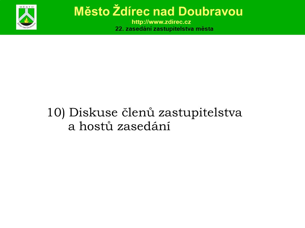 10) Diskuse členů zastupitelstva a hostů zasedání Město Ždírec nad Doubravou http://www.zdirec.cz 22.