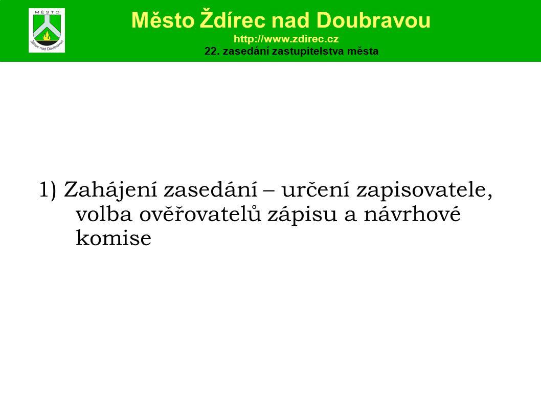 1) Zahájení zasedání – určení zapisovatele, volba ověřovatelů zápisu a návrhové komise Město Ždírec nad Doubravou http://www.zdirec.cz 22.