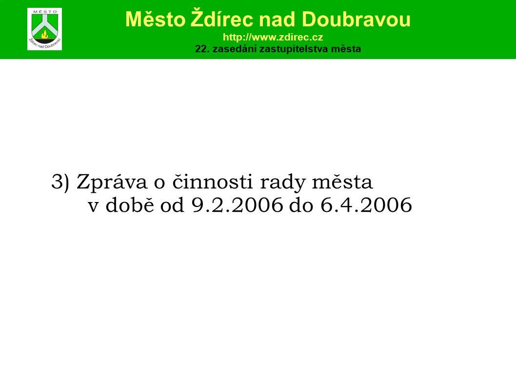 3) Zpráva o činnosti rady města v době od 9.2.2006 do 6.4.2006 Město Ždírec nad Doubravou http://www.zdirec.cz 22.