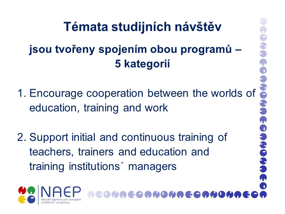 Témata studijních návštěv jsou tvořeny spojením obou programů – 5 kategorií 1.