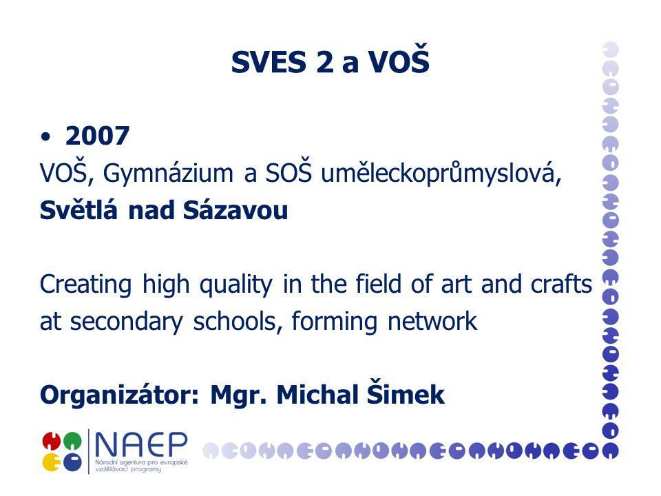SVES 2 a VOŠ 2007 VOŠ, Gymnázium a SOŠ uměleckoprůmyslová, Světlá nad Sázavou Creating high quality in the field of art and crafts at secondary schools, forming network Organizátor: Mgr.