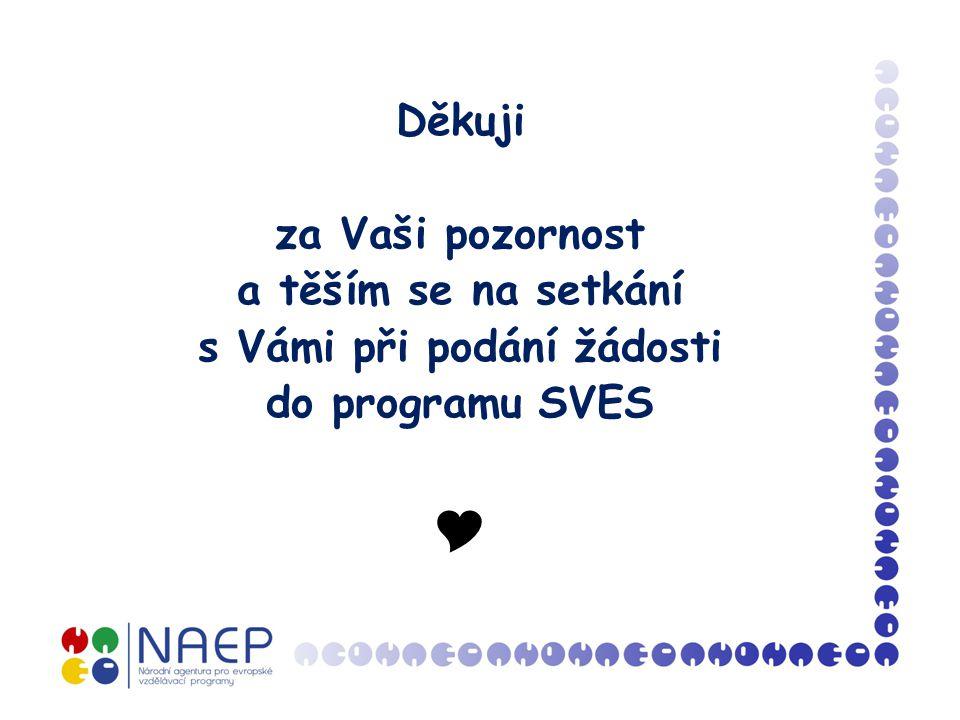Děkuji za Vaši pozornost a těším se na setkání s Vámi při podání žádosti do programu SVES 