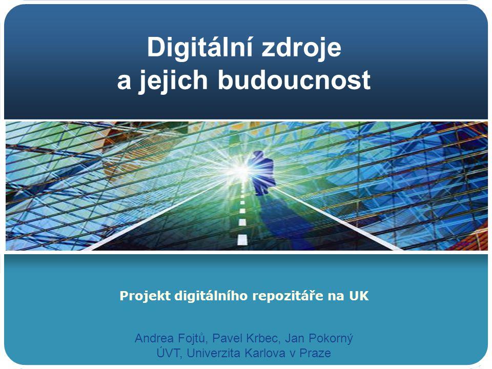Digitální zdroje a jejich budoucnost Projekt digitálního repozitáře na UK Andrea Fojtů, Pavel Krbec, Jan Pokorný ÚVT, Univerzita Karlova v Praze