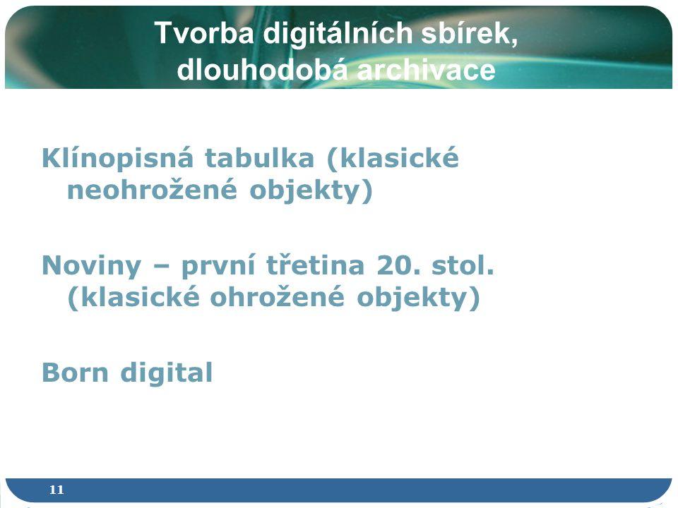 11 Tvorba digitálních sbírek, dlouhodobá archivace Klínopisná tabulka (klasické neohrožené objekty) Noviny – první třetina 20.