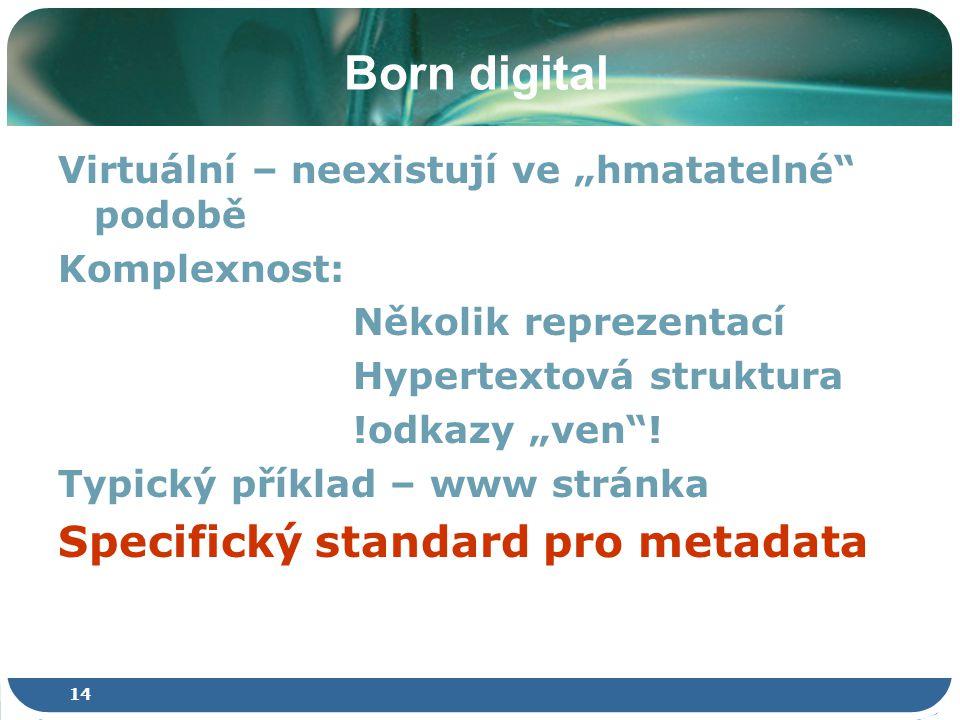 """14 Born digital Virtuální – neexistují ve """"hmatatelné podobě Komplexnost: Několik reprezentací Hypertextová struktura !odkazy """"ven ."""