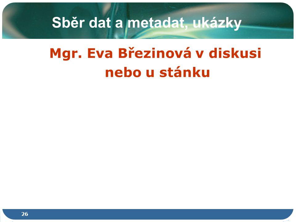 26 Sběr dat a metadat, ukázky Mgr. Eva Březinová v diskusi nebo u stánku