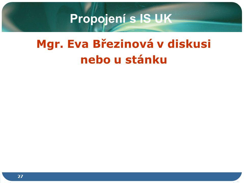 27 Propojení s IS UK Mgr. Eva Březinová v diskusi nebo u stánku