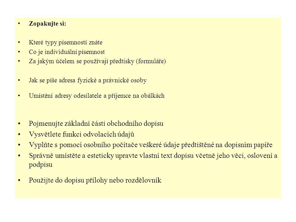 Zopakujte si: Které typy písemností znáte Co je individuální písemnost Za jakým účelem se používají předtisky (formuláře) Jak se píše adresa fyzické a