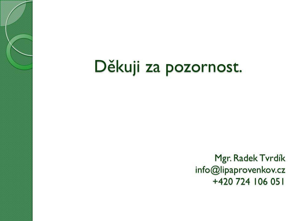 Děkuji za pozornost. Mgr. Radek Tvrdík info@lipaprovenkov.cz +420 724 106 051