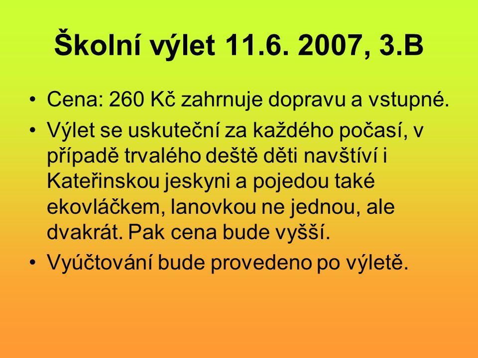 Školní výlet 11.6.2007, 3.B Cena: 260 Kč zahrnuje dopravu a vstupné.