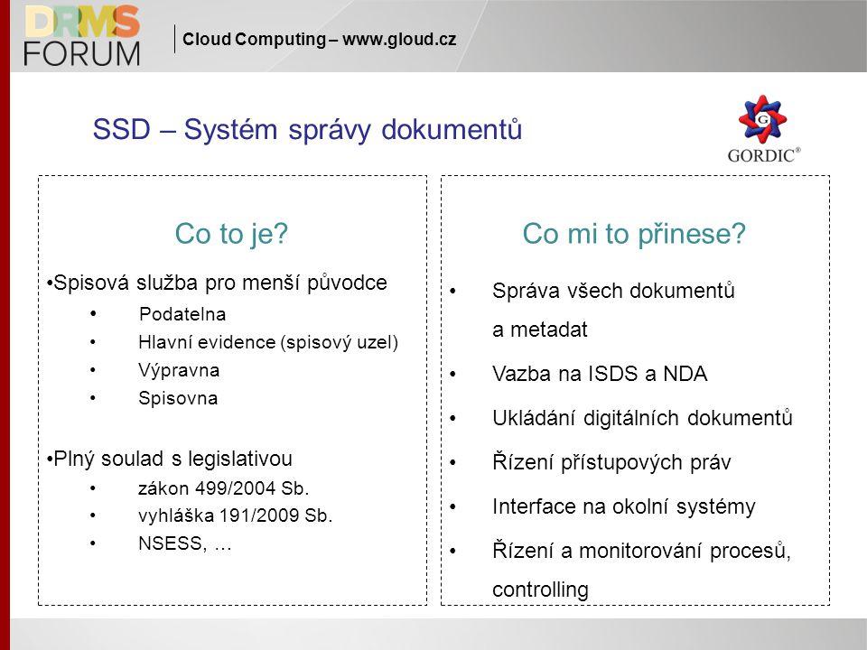Cloud Computing – www.gloud.cz SSD – Systém správy dokumentů Co to je? Spisová služba pro menší původce Podatelna Hlavní evidence (spisový uzel) Výpra
