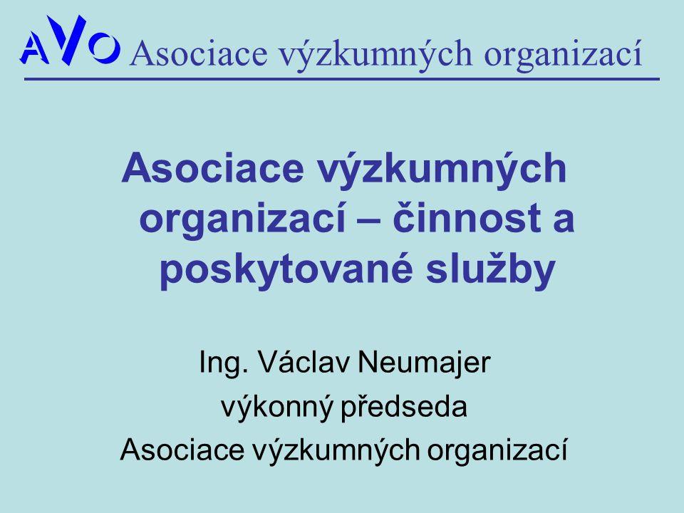Asociace výzkumných organizací Asociace výzkumných organizací – činnost a poskytované služby Ing. Václav Neumajer výkonný předseda Asociace výzkumných
