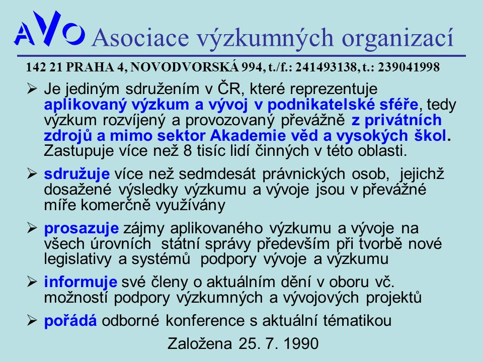 142 21 PRAHA 4, NOVODVORSKÁ 994, t./f.: 241493138, t.: 239041998  Je jediným sdružením v ČR, které reprezentuje aplikovaný výzkum a vývoj v podnikate