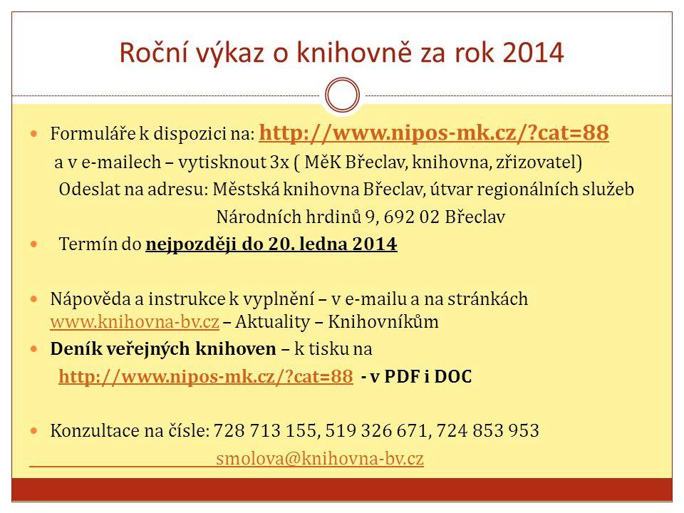 Roční výkaz o knihovně za rok 2014 Formuláře k dispozici na: http://www.nipos-mk.cz/ cat=88 http://www.nipos-mk.cz/ cat=88 a v e-mailech – vytisknout 3x ( MěK Břeclav, knihovna, zřizovatel) Odeslat na adresu: Městská knihovna Břeclav, útvar regionálních služeb Národních hrdinů 9, 692 02 Břeclav Termín do nejpozději do 20.