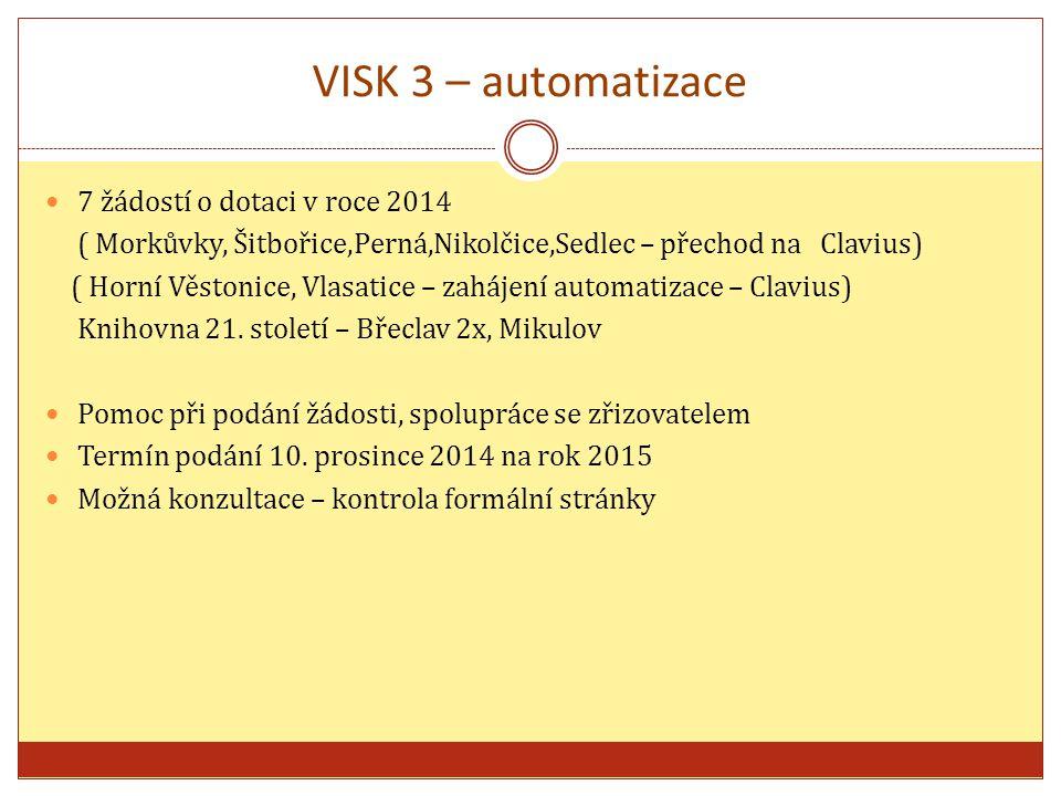 VISK 3 – automatizace 7 žádostí o dotaci v roce 2014 ( Morkůvky, Šitbořice,Perná,Nikolčice,Sedlec – přechod na Clavius) ( Horní Věstonice, Vlasatice – zahájení automatizace – Clavius) Knihovna 21.