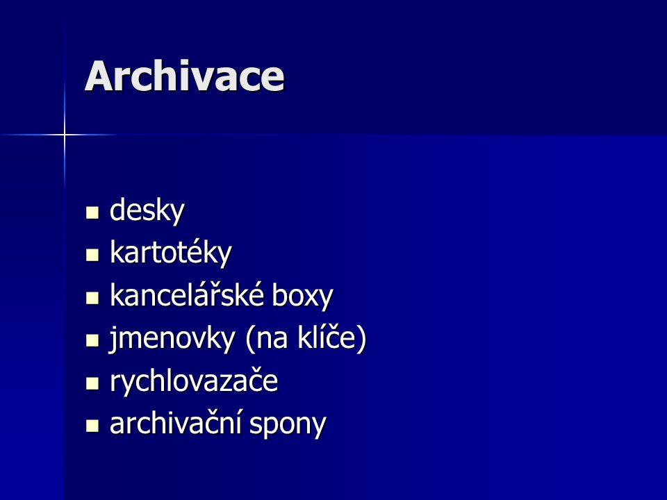 Archivace desky desky kartotéky kartotéky kancelářské boxy kancelářské boxy jmenovky (na klíče) jmenovky (na klíče) rychlovazače rychlovazače archivační spony archivační spony