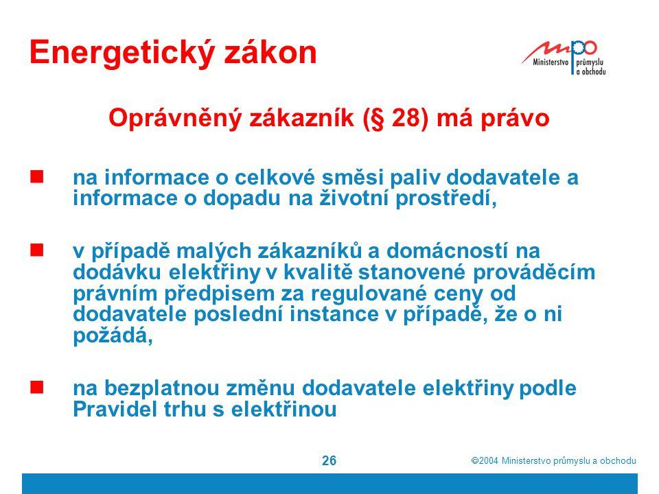 2004  Ministerstvo průmyslu a obchodu 26 Energetický zákon Oprávněný zákazník (§ 28) má právo na informace o celkové směsi paliv dodavatele a info