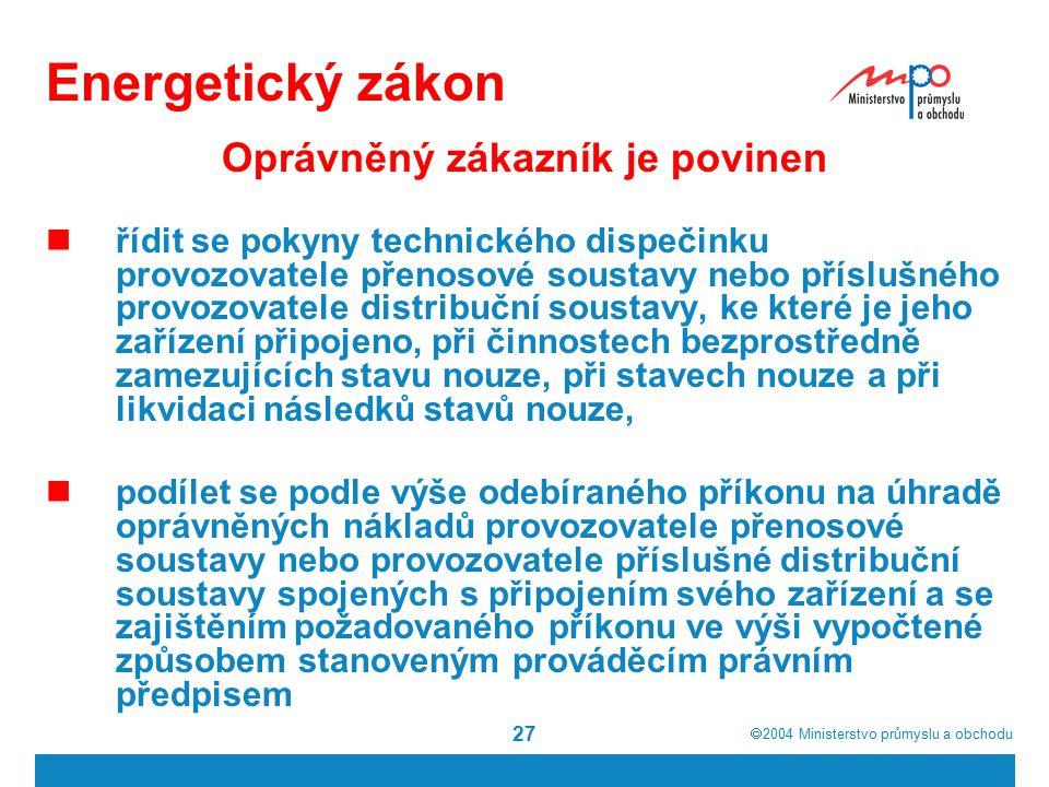  2004  Ministerstvo průmyslu a obchodu 27 Energetický zákon Oprávněný zákazník je povinen řídit se pokyny technického dispečinku provozovatele přen
