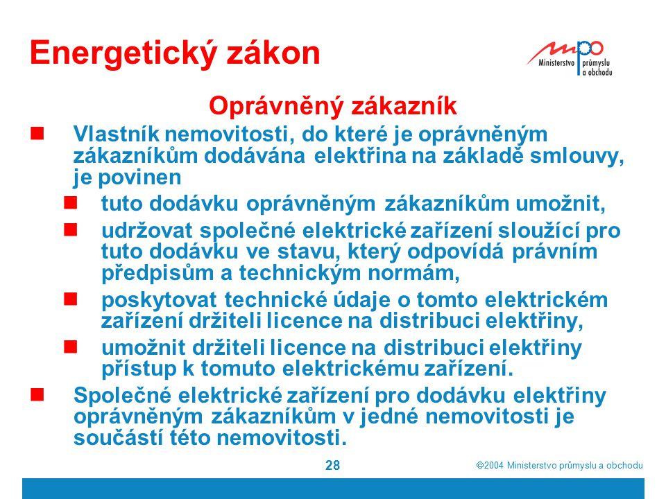  2004  Ministerstvo průmyslu a obchodu 28 Energetický zákon Oprávněný zákazník Vlastník nemovitosti, do které je oprávněným zákazníkům dodávána ele
