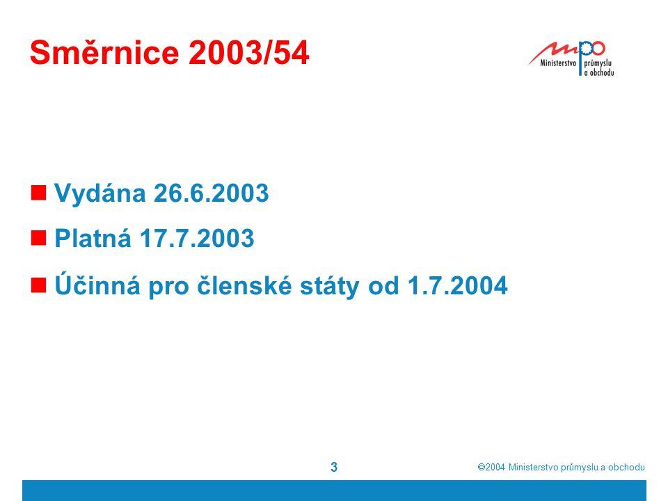  2004  Ministerstvo průmyslu a obchodu 3 Směrnice 2003/54 Vydána 26.6.2003 Platná 17.7.2003 Účinná pro členské státy od 1.7.2004