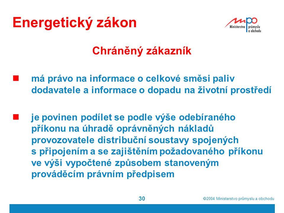  2004  Ministerstvo průmyslu a obchodu 30 Energetický zákon Chráněný zákazník má právo na informace o celkové směsi paliv dodavatele a informace o