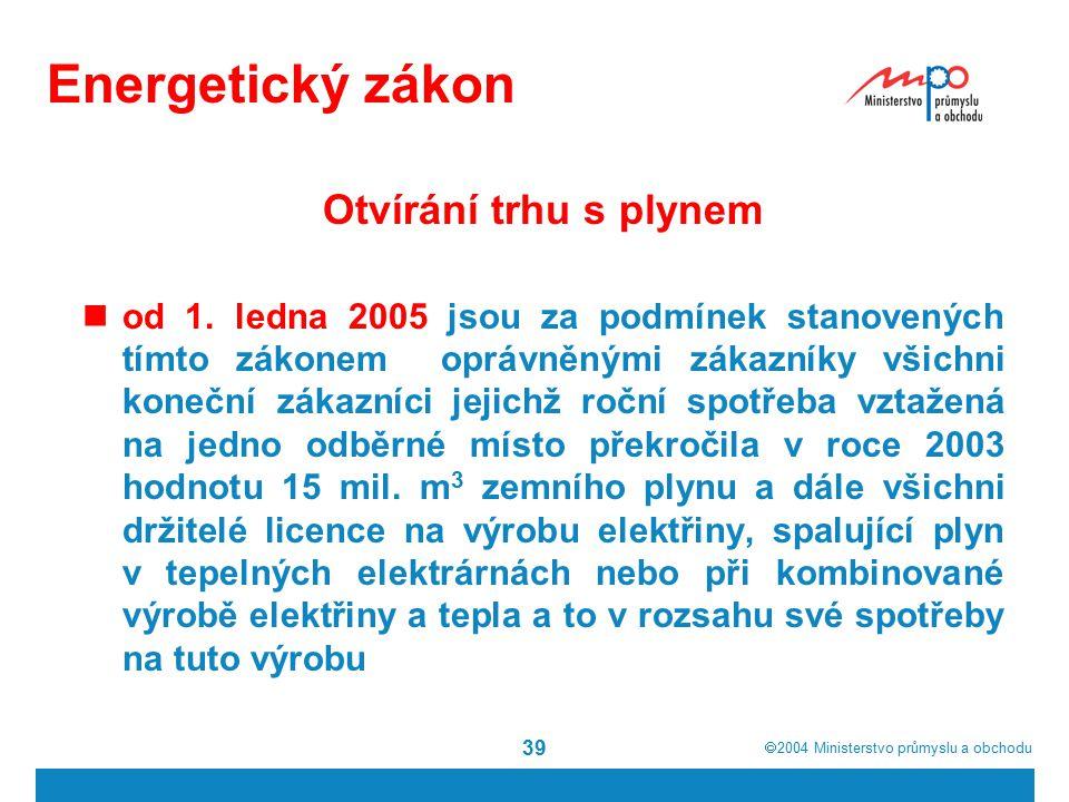  2004  Ministerstvo průmyslu a obchodu 39 Energetický zákon Otvírání trhu s plynem od 1. ledna 2005 jsou za podmínek stanovených tímto zákonem oprá