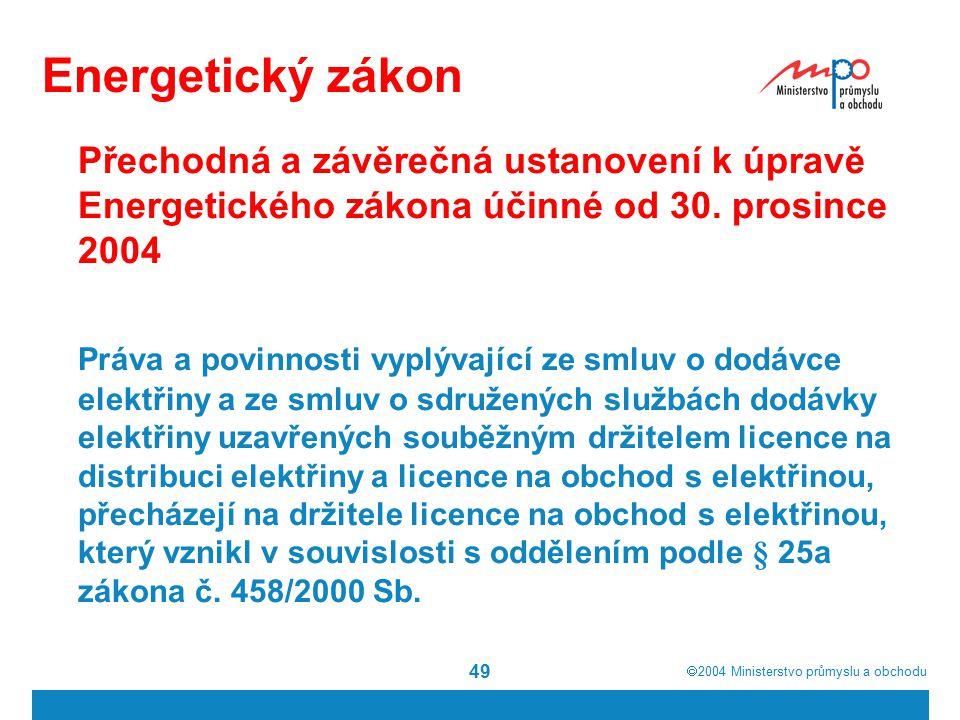  2004  Ministerstvo průmyslu a obchodu 49 Energetický zákon Přechodná a závěrečná ustanovení k úpravě Energetického zákona účinné od 30.