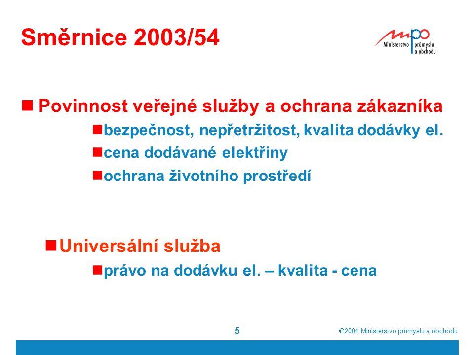  2004  Ministerstvo průmyslu a obchodu 5 Směrnice 2003/54 Povinnost veřejné služby a ochrana zákazníka bezpečnost, nepřetržitost, kvalita dodávky el.