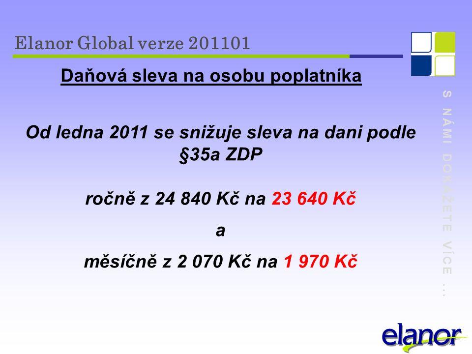 S NÁMI DOKÁŽETE VÍCE... Elanor Global verze 201101 Daňová sleva na osobu poplatníka Od ledna 2011 se snižuje sleva na dani podle §35a ZDP ročně z 24 8