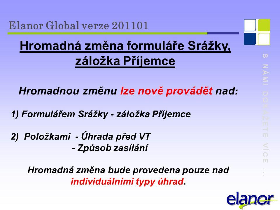S NÁMI DOKÁŽETE VÍCE... Elanor Global verze 201101 Hromadná změna formuláře Srážky, záložka Příjemce Hromadnou změnu lze nově provádět nad : 1) Formul