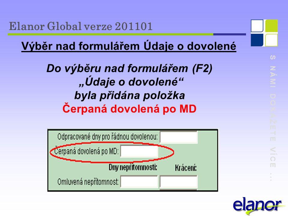 """S NÁMI DOKÁŽETE VÍCE... Elanor Global verze 201101 Výběr nad formulářem Údaje o dovolené Do výběru nad formulářem (F2) """"Údaje o dovolené"""" byla přidána"""