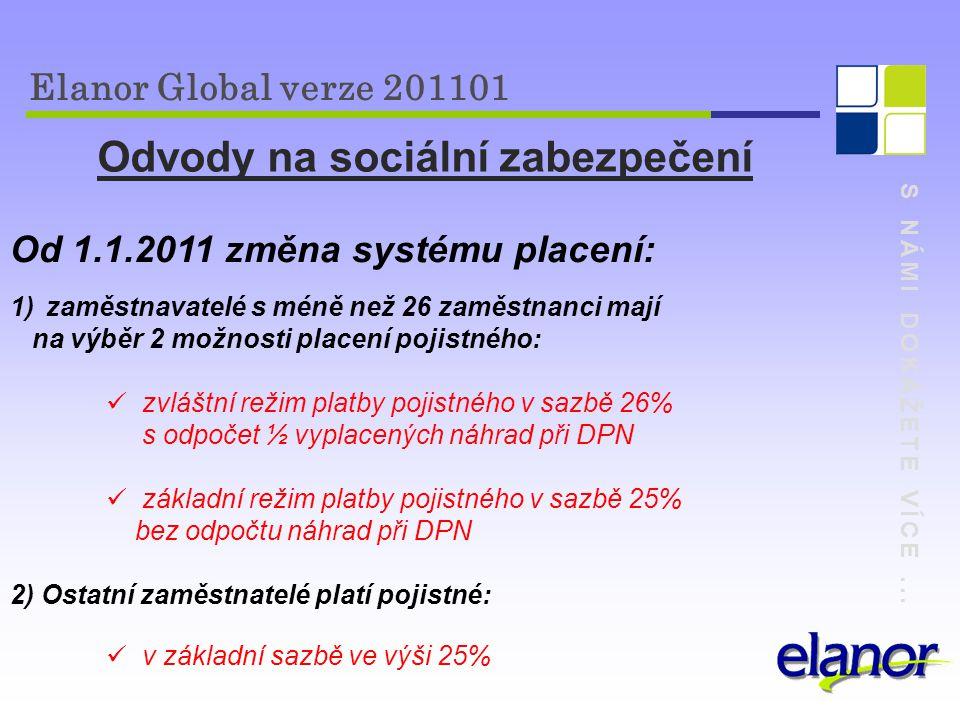 S NÁMI DOKÁŽETE VÍCE... Elanor Global verze 201101 Odvody na sociální zabezpečení Od 1.1.2011 změna systému placení: 1)zaměstnavatelé s méně než 26 za