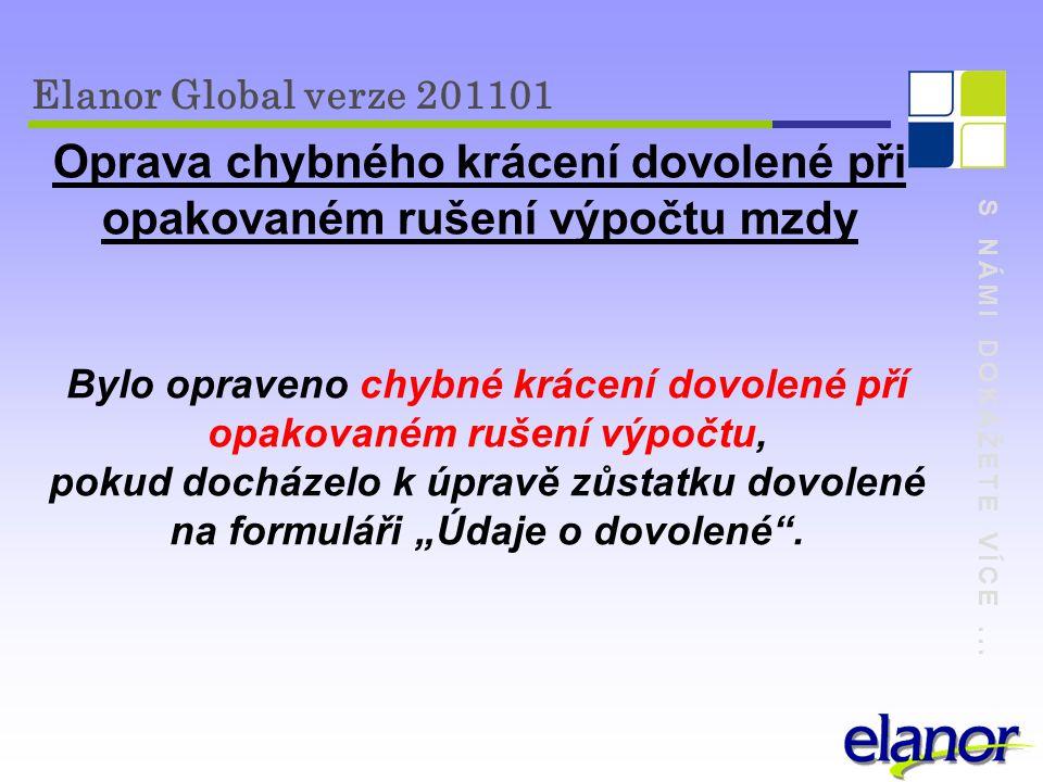 S NÁMI DOKÁŽETE VÍCE... Elanor Global verze 201101 Oprava chybného krácení dovolené při opakovaném rušení výpočtu mzdy Bylo opraveno chybné krácení do