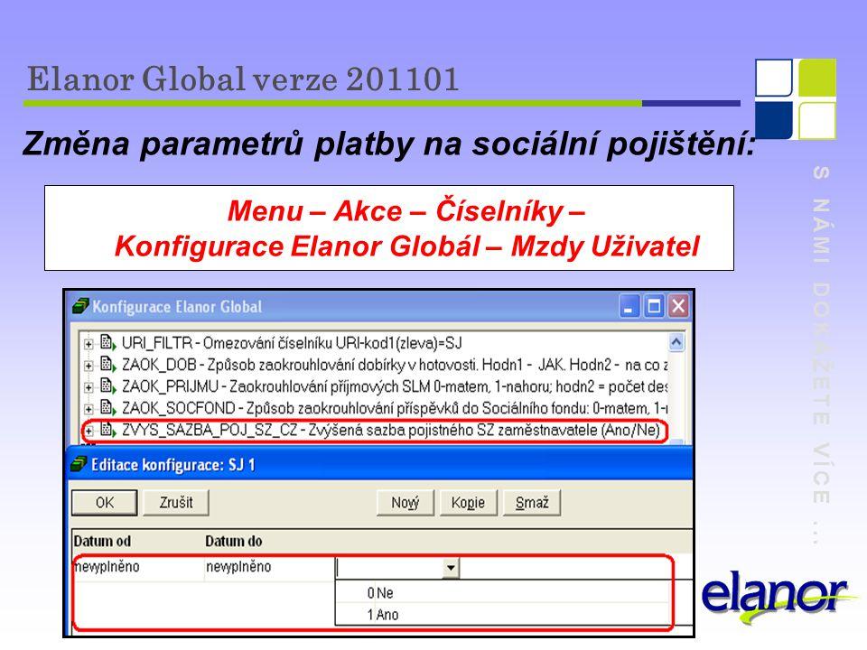 S NÁMI DOKÁŽETE VÍCE... Elanor Global verze 201101 Změna parametrů platby na sociální pojištění: Menu – Akce – Číselníky – Konfigurace Elanor Globál –