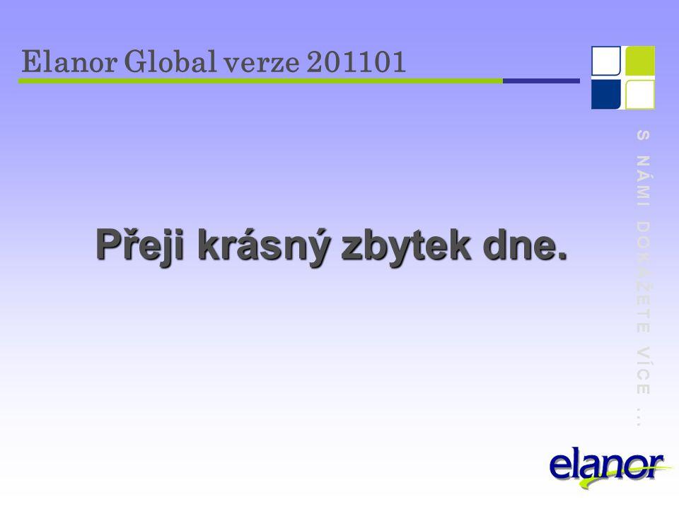 S NÁMI DOKÁŽETE VÍCE... Přeji krásný zbytek dne. Elanor Global verze 201101