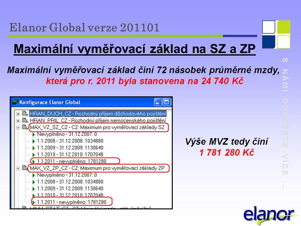 S NÁMI DOKÁŽETE VÍCE... Elanor Global verze 201101 Maximální vyměřovací základ na SZ a ZP Maximální vyměřovací základ činí 72 násobek průměrné mzdy, k