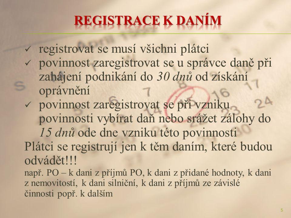 registrovat se musí všichni plátci povinnost zaregistrovat se u správce daně při zahájení podnikání do 30 dnů od získání oprávnění povinnost zaregistrovat se při vzniku povinnosti vybírat daň nebo srážet zálohy do 15 dnů ode dne vzniku této povinnosti Plátci se registrují jen k těm daním, které budou odvádět!!.