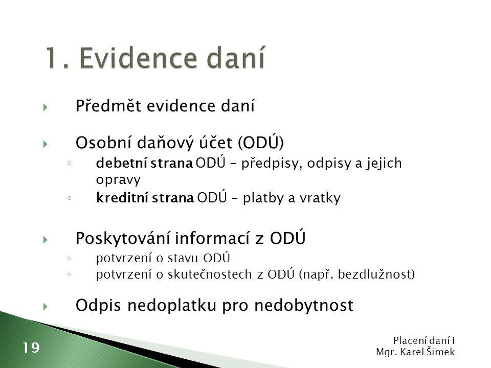 1. Evidence daní  Předmět evidence daní  Osobní daňový účet (ODÚ) ◦ debetní strana ODÚ – předpisy, odpisy a jejich opravy ◦ kreditní strana ODÚ – pl