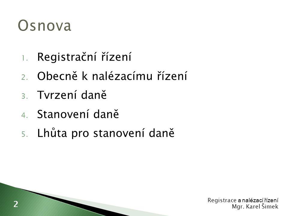 1. Registrační řízení 2. Obecně k nalézacímu řízení 3. Tvrzení daně 4. Stanovení daně 5. Lhůta pro stanovení daně Registrace a nalézací řízení Mgr. Ka