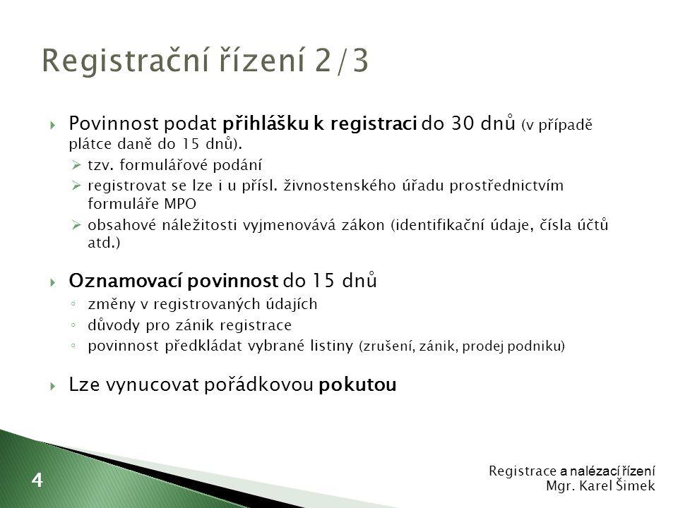  Povinnost podat přihlášku k registraci do 30 dnů (v případě plátce daně do 15 dnů).  tzv. formulářové podání  registrovat se lze i u přísl. živnos