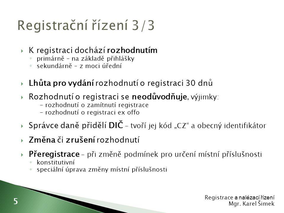  K registraci dochází rozhodnutím ◦ primárně – na základě přihlášky ◦ sekundárně – z moci úřední  Lhůta pro vydání rozhodnutí o registraci 30 dnů 