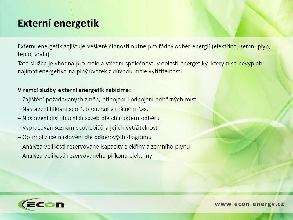 Externí energetik Externí energetik zajišťuje veškeré činnosti nutné pro řádný odběr energií (elektřina, zemní plyn, teplo, voda).